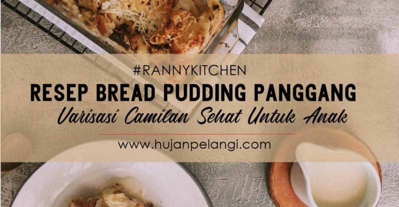 Resep Bread Pudding Panggang Variasi Camilan Anak Sehat Hujanpelangi Blog